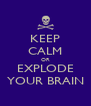 KEEP CALM OR EXPLODE YOUR BRAIN - Personalised Poster A4 size
