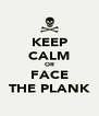 KEEP CALM OR FACE THE PLANK - Personalised Poster A4 size