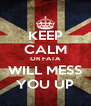 KEEP CALM OR FATA WILL MESS YOU UP - Personalised Poster A4 size