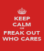 KEEP CALM OR FREAK OUT WHO CARES - Personalised Poster A4 size