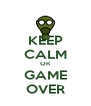 KEEP CALM OR GAME OVER - Personalised Poster A4 size