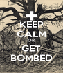 KEEP CALM OR GET BOMBED - Personalised Poster A4 size