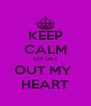 KEEP CALM OR GET OUT MY  HEART - Personalised Poster A4 size