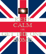 KEEP CALM OR GET THE ONE  BOMB - Personalised Poster A4 size