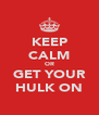 KEEP CALM OR GET YOUR HULK ON - Personalised Poster A4 size