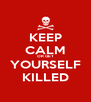 KEEP CALM OR GET YOURSELF KILLED - Personalised Poster A4 size