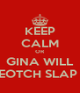 KEEP CALM OR GINA WILL BEEEEOTCH SLAP YOU - Personalised Poster A4 size