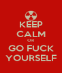 KEEP CALM OR GO FUCK YOURSELF - Personalised Poster A4 size