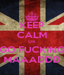 KEEP CALM OR GO FUCKING MAAADDD - Personalised Poster A4 size