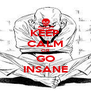 KEEP CALM OR GO INSANE - Personalised Poster A4 size