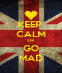 KEEP  CALM OR GO MAD - Personalised Poster A4 size