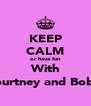 KEEP CALM or have fun With Courtney and Bob :) - Personalised Poster A4 size