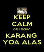 KEEP CALM OR I GOIN' KARANG  YOA ALAS - Personalised Poster A4 size