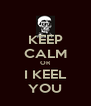 KEEP CALM OR I KEEL YOU - Personalised Poster A4 size