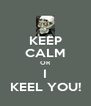 KEEP CALM OR I KEEL YOU! - Personalised Poster A4 size