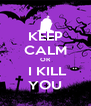KEEP CALM OR  I KILL YOU - Personalised Poster A4 size