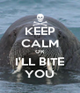 KEEP CALM OR I'LL BITE YOU - Personalised Poster A4 size