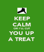 KEEP CALM OR I'LL CUT YOU UP A TREAT - Personalised Poster A4 size