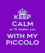 KEEP CALM or I'll deafen you WITH MY PICCOLO - Personalised Poster A4 size