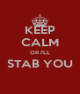 KEEP CALM OR I'LL STAB YOU  - Personalised Poster A4 size