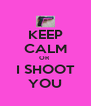 KEEP CALM OR  I SHOOT YOU - Personalised Poster A4 size
