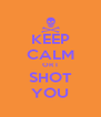 KEEP CALM OR I SHOT YOU - Personalised Poster A4 size