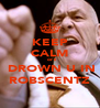 KEEP CALM     or il  DROWN U IN ROBSCENTZ - Personalised Poster A4 size