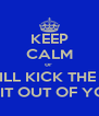 KEEP CALM or  ILL KICK THE  SHIT OUT OF YOU - Personalised Poster A4 size