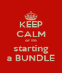 KEEP CALM or Im starting a BUNDLE - Personalised Poster A4 size
