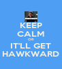 KEEP CALM OR IT'LL GET HAWKWARD - Personalised Poster A4 size
