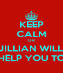 KEEP CALM OR JILLIAN WILL HELP YOU TO - Personalised Poster A4 size
