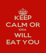 KEEP CALM OR KIRA WILL EAT YOU - Personalised Poster A4 size