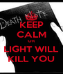 KEEP CALM OR LIGHT WILL KILL YOU - Personalised Poster A4 size