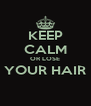 KEEP CALM OR LOSE YOUR HAIR  - Personalised Poster A4 size