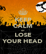 KEEP CALM or LOSE YOUR HEAD - Personalised Poster A4 size