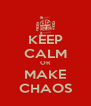 KEEP CALM OR MAKE CHAOS - Personalised Poster A4 size