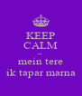 KEEP CALM or mein tere ik tapar marna - Personalised Poster A4 size