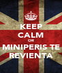 KEEP CALM OR MINIPERIS TE REVIENTA - Personalised Poster A4 size