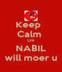 Keep   Calm  OR NABIL will moer u - Personalised Poster A4 size