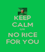 KEEP CALM OR NO RICE FOR YOU - Personalised Poster A4 size