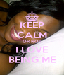 KEEP CALM OR NOT I LOVE BEING ME - Personalised Poster A4 size
