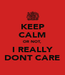 KEEP CALM OR NOT, I REALLY DONT CARE - Personalised Poster A4 size