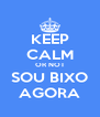 KEEP CALM OR NOT SOU BIXO AGORA - Personalised Poster A4 size