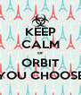 KEEP CALM or ORBIT YOU CHOOSE - Personalised Poster A4 size