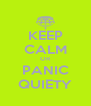 KEEP CALM OR PANIC QUIETY - Personalised Poster A4 size