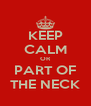 KEEP CALM OR PART OF THE NECK - Personalised Poster A4 size