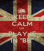 """KEEP CALM OR PLAY-IF IN """"BR"""" - Personalised Poster A4 size"""