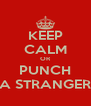 KEEP CALM OR PUNCH A STRANGER - Personalised Poster A4 size