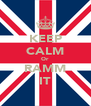 KEEP CALM Or RAMM IT - Personalised Poster A4 size