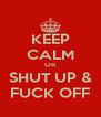 KEEP CALM OR SHUT UP & FUCK OFF - Personalised Poster A4 size